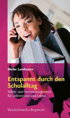Entspannt Durch Den Schulalltag: Selbst- Und Stressmanagement Fur Lehrerinnen Und Lehrer 9783525610473