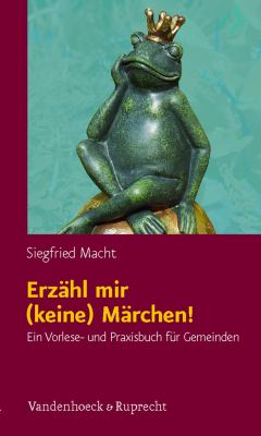Erzahl Mir (Keine) Marchen!: Ein Vorlese- Und Praxisbuch Fur Gemeinden 9783525630273