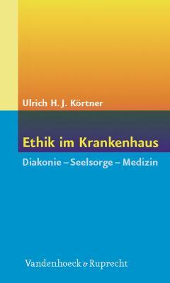 Ethik Im Krankenhaus: Diakonie - Seelsorge - Medizin 9783525623992
