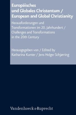 Europaisches Und Globales Christentum / European and Global Christianity: Herausforderungen Und Transformationen Im 20. Jahrhundert / Challenges and T 9783525557068