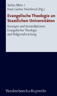 Evangelische Theologie an Staatlichen Universitaten: Konzepte Und Konstellationen Evangelischer Theologie Und Religionsforschung 9783525570111