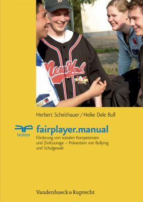 Fairplayer.Manual: Forderung Von Sozialen Kompetenzen Und Zivilcourage - Pravention Von Bullying Und Schulgewalt 9783525491362