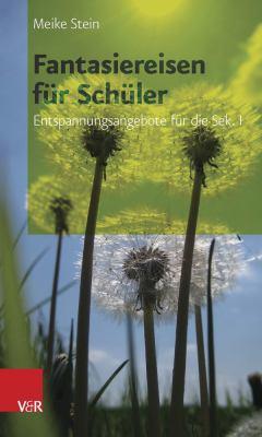 Fantasiereisen Fur Schuler: Entspannungsangebote Fur Die Sek. I 9783525701201