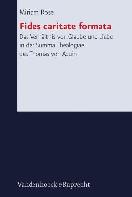 Fides Caritate Formata: Das Verhaltnis Von Glaube Und Liebe in Der Summa Theologiae Des Thomas Von Aquin 9783525563427