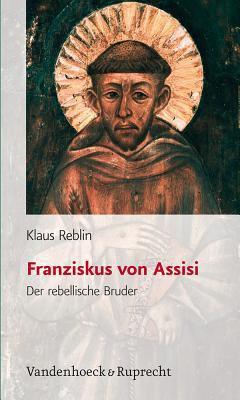 Franziskus Von Assisi: Der Rebellische Bruder 9783525604298