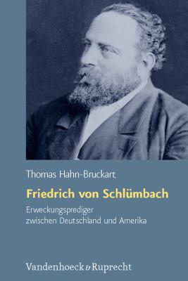 Friedrich Von Schlumbach - Erweckungsprediger Zwischen Deutschland Und Amerika: Interkulturalitat Und Transkonfessionalitat Im 19. Jahrhundert 9783525558041