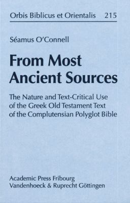From Most Ancient Sources: The Nature and Text-Critical Use of the Greek Old Testament Text of the Complutensian Polyglot Bible 9783525530108