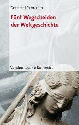 Funf Wegscheiden Der Weltgeschichte: Ein Vergleich 9783525367308