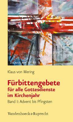 Furbittengebete Fur Alle Gottesdienste Im Kirchenjahr: Band I: Advent Bis Pfingsten 9783525595398