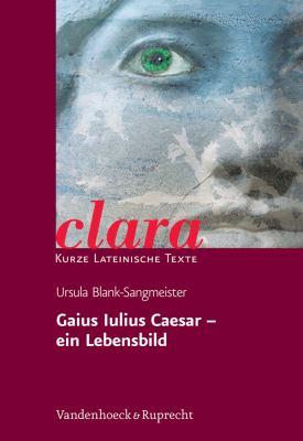 Gaius Iulius Caesar - Ein Lebensbild 9783525717165
