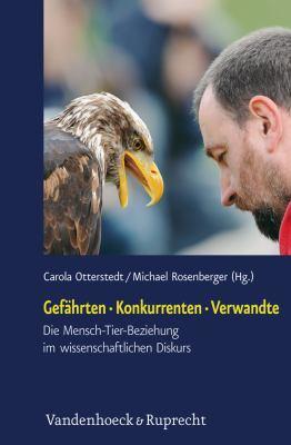 Gefahrten - Konkurrenten - Verwandte: Die Mensch-Tier-Beziehung Im Wissenschaftlichen Diskurs 9783525404225
