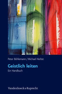 Geistlich Leiten: Ein Handbuch 9783525570142