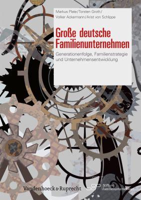 Grosse Deutsche Familienunternehmen: Generationenfolge, Familienstrategie Und Unternehmensentwicklung 9783525403389