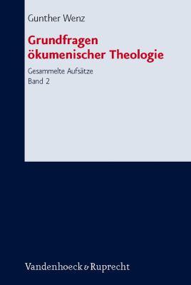 Grundfragen Okumenischer Theologie: Gesammelte Aufsatze, Band 2 9783525563625