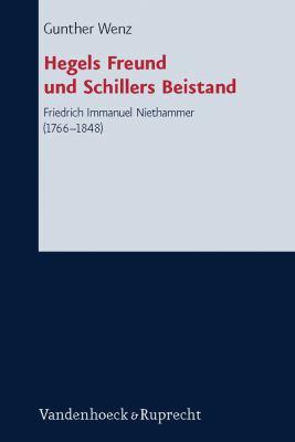 Hegels Freund Und Schillers Beistand: Friedrich Immanuel Niethammer (1766-1848) 9783525563489