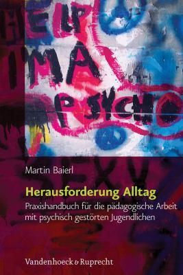 Herausforderung Alltag: Praxishandbuch Fur die Padagogische Arbeit Mit Psychisch Gestorten Jugendlichen 9783525491348
