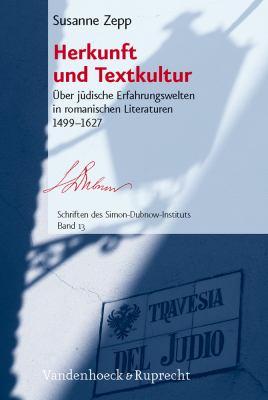 Herkunft Und Textkultur: Uber Judische Erfahrungswelten In Romanischen Literaturen 1499-1627 9783525369913