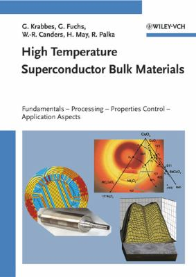 High Temperature Superconductor Bulk Materials: Fundamentals - Processing - Properties Control - Application Aspects 9783527403837