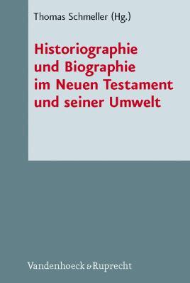 Historiographie Und Biographie Im Neuen Testament Und Seiner Umwelt 9783525539682