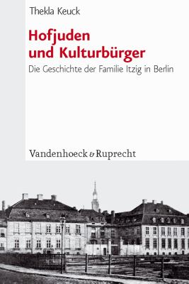 Hofjuden Und Kulturburger: Die Geschichte Der Familie Itzig in Berlin 9783525569740