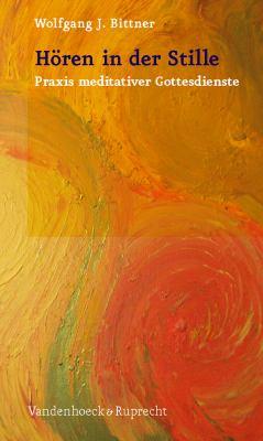 Horen in Der Stille: Praxis Meditativer Gottesdienste 9783525602928