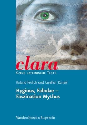 Hyginus, Fabulae - Faszination Mythos: Clara. Kurze Lateinische Texte 9783525717059