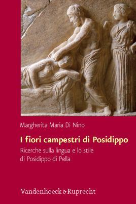 I Fiori Campestri Di Posidippo: Ricerche Sulla Lingua E Lo Stile Di Posidippo Di Pella 9783525252925