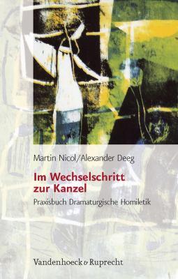Im Wechselschritt Zur Kanzel: Praxisbuch Dramaturgische Homiletik 9783525602577