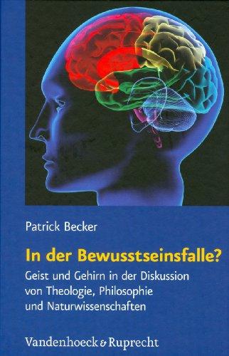 In der Bewusstseinsfalle?: Geist Und Gehirn In der Diskussion Von Theologie, Philosophie Und Naturwissenschaften 9783525569825