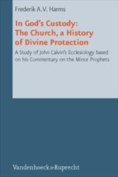 In God's Custody. the Church, a History of Divine Protection: A Study of John Calvin's Ecclesiology Based on His Commentary on the