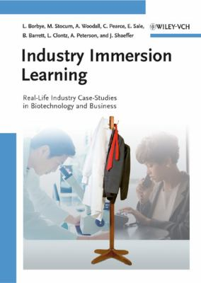 Industry Immersion Learning: Real-Life Industry Case-Studies in Biotechnology and Business 9783527324088