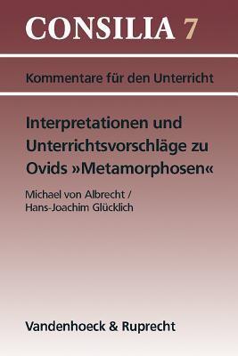 Interpretationen Und Unterrichtsvorschlage Zu Ovids Metamorphosen: AB 10. Jahrgangsstufe 9783525256534