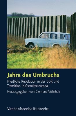 Jahre Des Umbruchs: Friedliche Revolution in Der Ddr Und Transition in Ostmitteleuropa 9783525369197