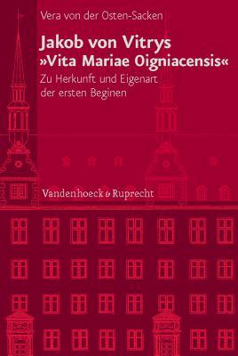 Jakob Von Vitrys Vita Mariae Oigniacensis: Zu Herkunft Und Eigenart Der Ersten Beginen 9783525101025