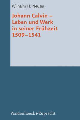 Johann Calvin: Leben Und Werk In Seiner Fruhzeit 1509-1541 9783525569153