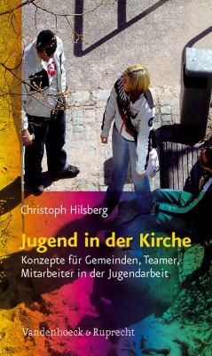 Jugend in Der Kirche: Konzepte Fur Gemeinden, Teamer, Mitarbeiter in Der Jugendarbeit 9783525580240