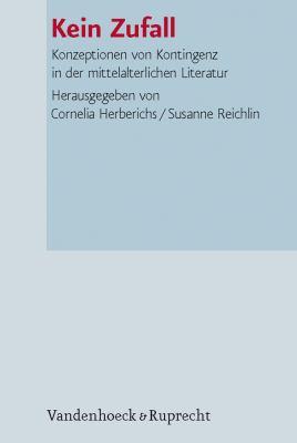 Kein Zufall: Konzeptionen Von Kontingenz in Der Mittelalterlichen Literatur 9783525367131