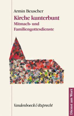 Kirche Kunterbunt: Mitmach- Und Familiengottesdienste. Texte Und Entwurfe Erarbeitet, Gespielt, Getanzt, Gesprochen Und Gesungen Vom Kirc 9783525595114