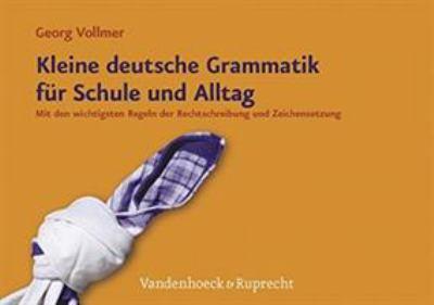 Kleine Deutsche Grammatik Fur Schule Und Alltag: Mit Den Wichtigsten Regeln Der Rechtschreibung Und Zeichensetzung 9783525790083