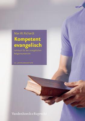Kompetent Evangelisch: Lehrbuch Fur Den Evangelischen Religionsunterricht 12. Jahrgangsstufe 9783525773031