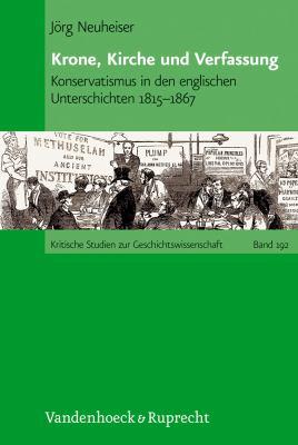 Krone, Kirche Und Verfassung: Konservatismus in Den Englischen Unterschichten 1815-1867 9783525370094