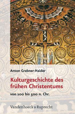 Kulturgeschichte Des Fruhen Christentums: Von 100 Bis 500 N.Chr. 9783525540039
