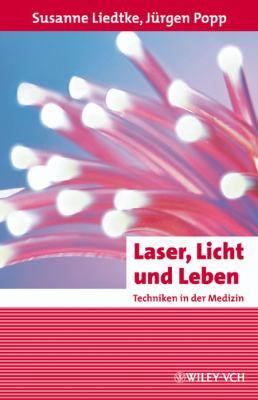 Laser, Licht Und Leben: Techniken in Der Medizin 9783527406364