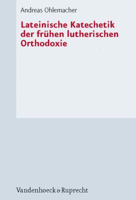 Lateinische Katechetik Der Fruhen Lutherischen Orthodoxie 9783525563991