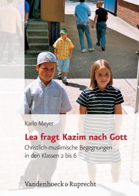 Lea Fragt Kazim Nach Gott: Christlich-Muslimische Begegnungen in Den Klassen 2 Bis 6 9783525610138