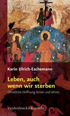 Leben, Auch Wenn Wir Sterben: Christliche Hoffnung Lernen Und Lehren 9783525581728