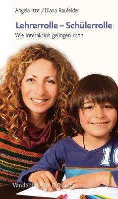 Lehrerrolle - Schulerrolle: Wie Interaktion Gelingen Kann 9783525610459