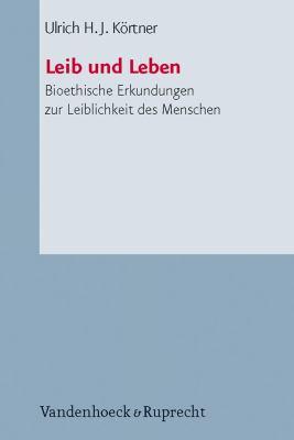 Leib Und Leben: Bioethische Erkundungen Zur Leiblichkeit Des Menschen 9783525624128