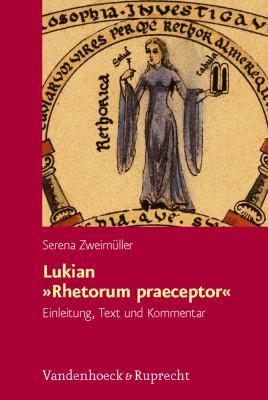 Lukian Rhetorum Praeceptor: Einleitung, Text Und Kommentar 9783525252840