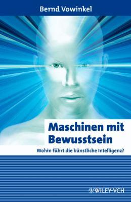 Maschinen Mit Bewusstsein: Wohin Fuhrt Die Kunstliche Intelligenz? 9783527406302